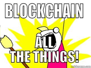 Blockchain all the things