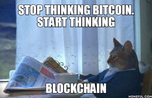 Stop thinking bitcoin, start thinking blockchain